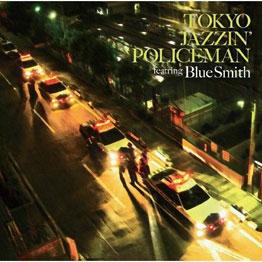 TOKYO JAZZIN' POLICEMAN featuring Blue Smith 2009